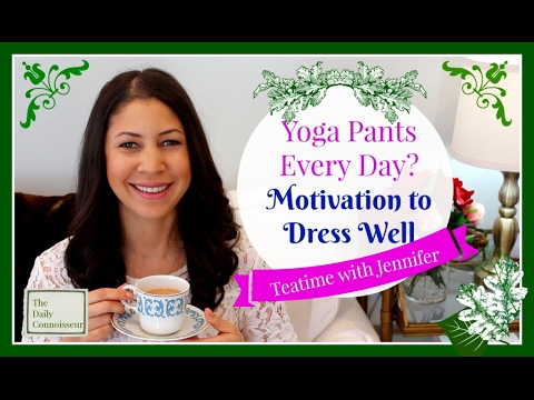 Yoga Pants Every Day? Motivation to Dress Well | Teatime with Jennifer
