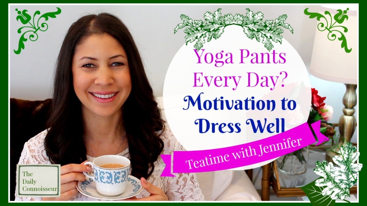 2506178bcff6e Yoga Pants Every Day? Motivation to Dress Well   Teatime with Jennifer