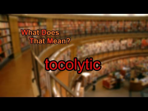 What does tocolytic mean?