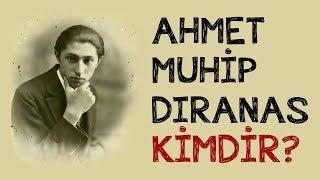 Ahmet Muhip Dıranas Kimdir