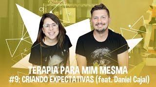 Baixar TERAPIA PRA MIM MESMA #9 CRIANDO EXPECTATIVAS feat Daniel Cajal