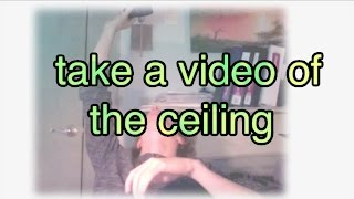 take a video of the ceiling