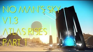 No Man's Sky Version 1.3:  Atlas Rises - Part 1