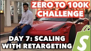 LIVE DAY 7: SCALING WITH RETARGETING (Zero To $100k Shopify Challenge)