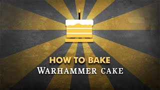 How to Bake: Warhammer Cake