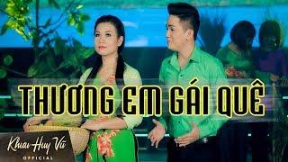Thương Em Gái Quê || Khưu Huy Vũ ft Dương Hồng Loan