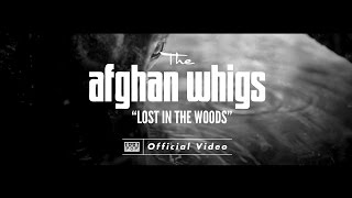 The Afghan Whigs - Lost in the Woods [OFFICIAL VIDEO]