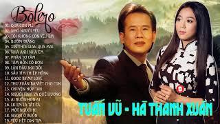 Song Ca Bolero Tuấn Vũ Hà Thanh Xuân - Tuyệt Phẩm Bolero Trữ Tình Hải Ngoại Hay Nhất 2019