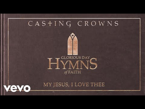 Casting Crowns - My Jesus, I Love Thee (Audio)