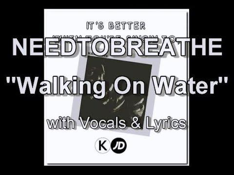 NEEDTOBREATHE Walking On Water with Vocals & Lyrics