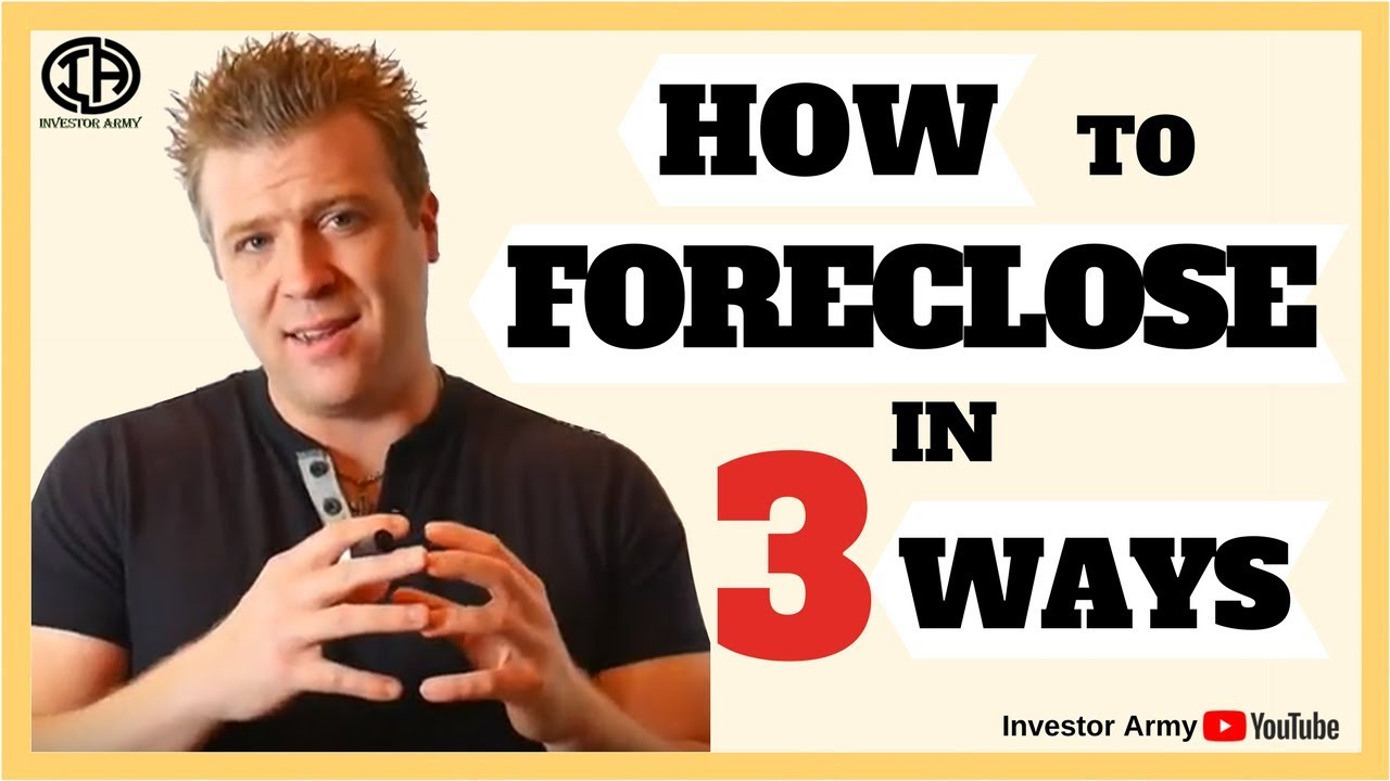 How to FORECLOSE in 3 Ways??