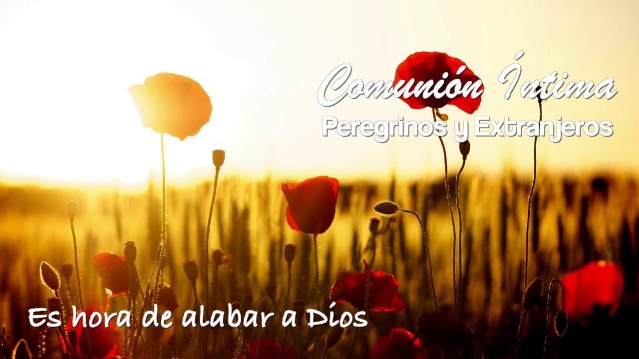Es hora de alabar a Dios | Peregrinos y Extranjeros