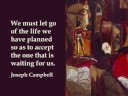 Joseph Campbell -To find your own way is to follow your bless.