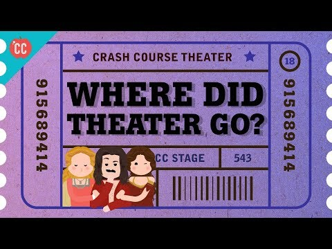 Where Did Theater Go? Crash Course Theater #18