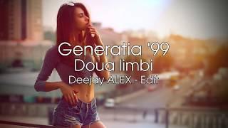 Generatia &#3999 - Doua limbi ( Deejay ALEX - Edit 2019 )