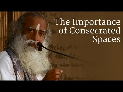 The Importance of Consecrated Spaces   Sadhguru