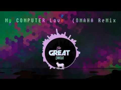 The Great Omaha - Computer Love (Omaha Mix)