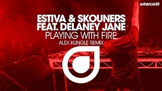 Estiva & Skouners ft. Delaney Jane - Playing With Fire (Alex Klingle Remix) [OUT NOW]