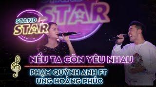 STAND BY STAR | Nếu ta còn yêu nhau - Phạm Quỳnh Anh f.t Ưng Hoàng Phúc