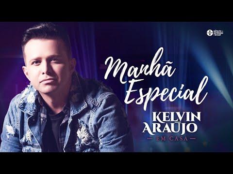 Kelvin Araújo – Manhã Especial (Letra)