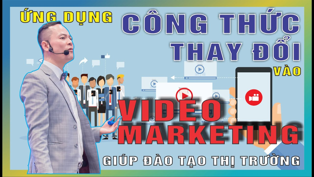 Ứng dụng công thức thay đổi vào video Marketing giúp đào tạo thị trường | Đỗ Tâm