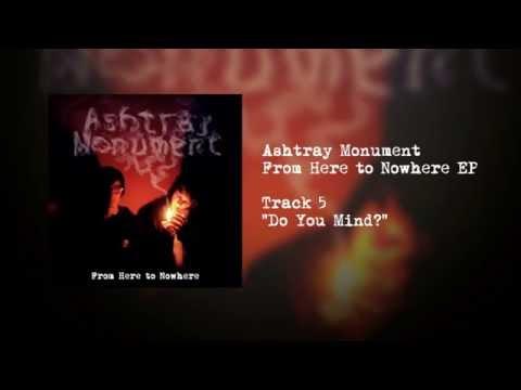 Ashtray Monument - Do You Mind?