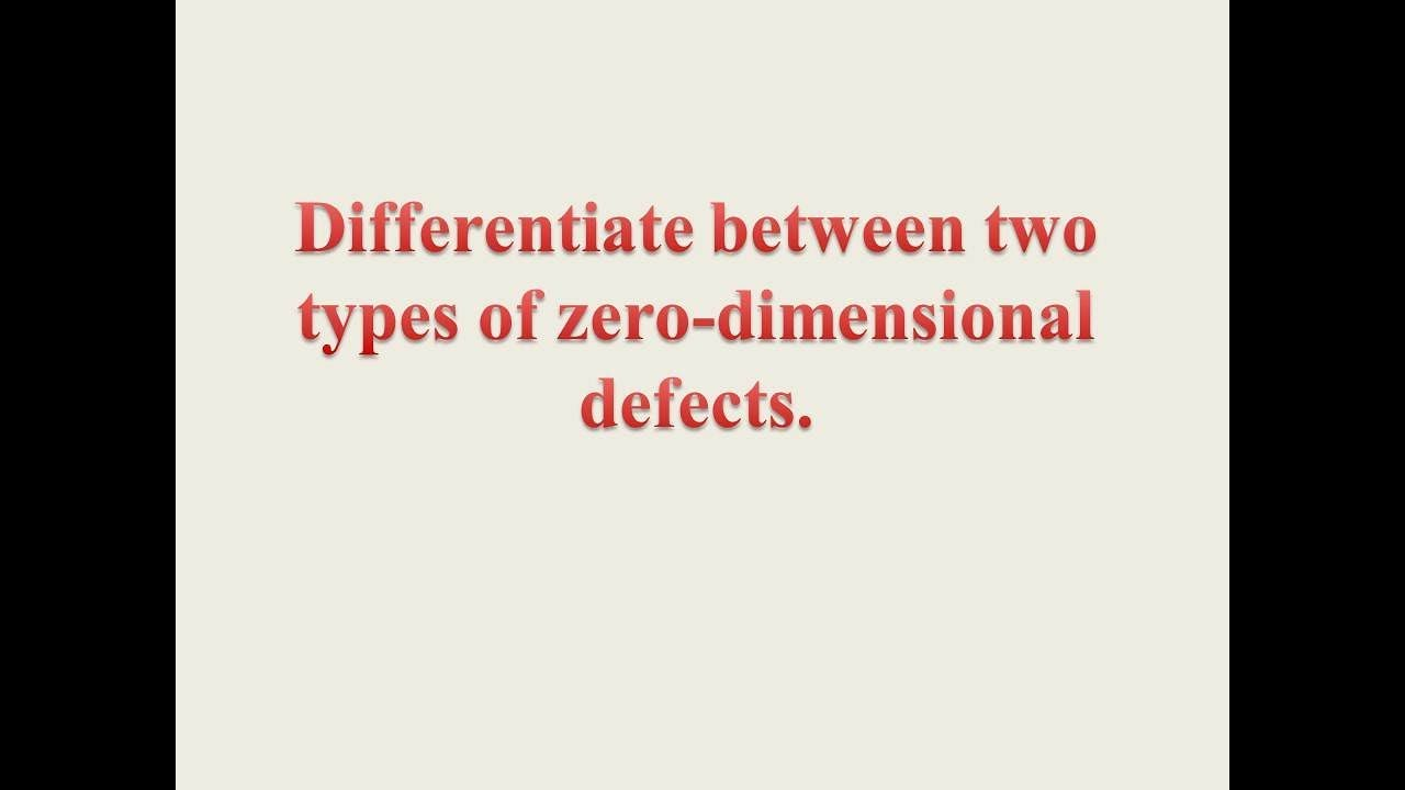 Diffeiate Between Two Types Of Zero Dimensional Defects