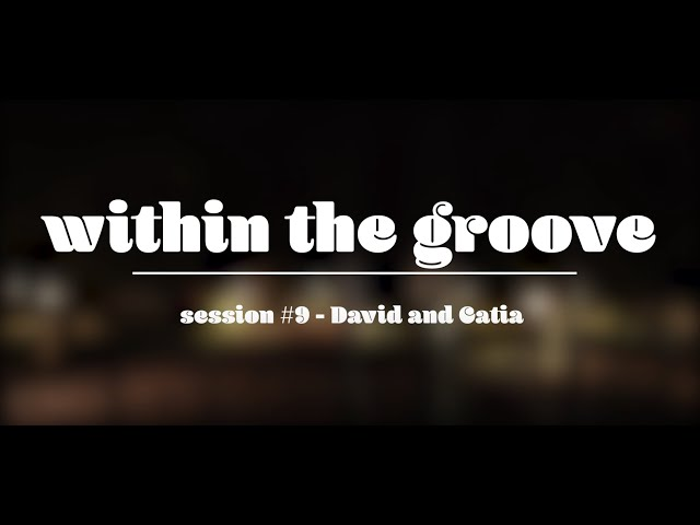 within the groove #9 - david & catia