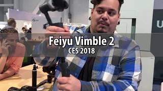 CES 2018 - Feiyu tech vimble 2 gimbal