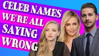 9 Celebrity Names We're All Pronouncing Horribly Wrong