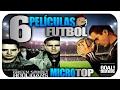 6 Peliculas de Futbol que tienes que ver | Microtop
