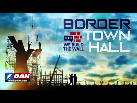 'We Build the Wall' Border Town Hall -- Tuesday, March 12th