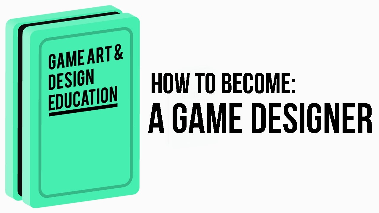 How To Become A Game Designer : Getting Started