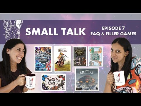 Small Talk Ep7 - FAQ & Filler Board Games: Fluttering Souls, Lost Empires, SuperSkill Pinball & more