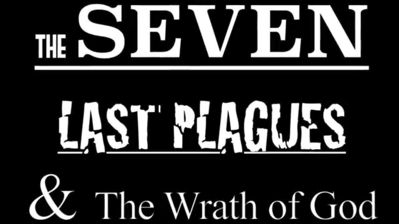 THE SEVEN LAST PLAGUES...