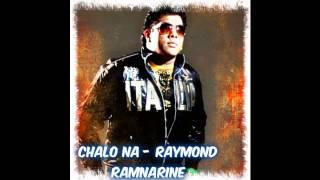 CHALO NA - RAYMOND RAMNARINE