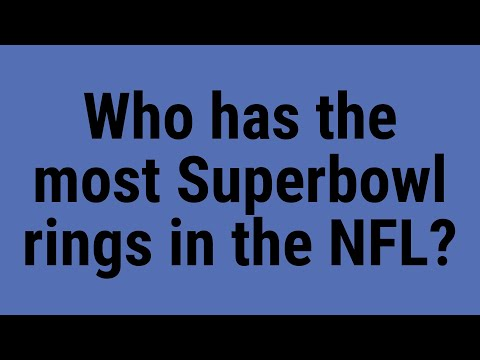 Who has the most Superbowl rings in the NFL?