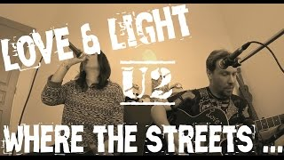 U2 - Where The Streets Have No Name (LOVE & LIGHT ACOUSTIC DUO COVER)
