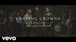 Casting Crowns - Nobody (Official Music Video) ft. Matthew West