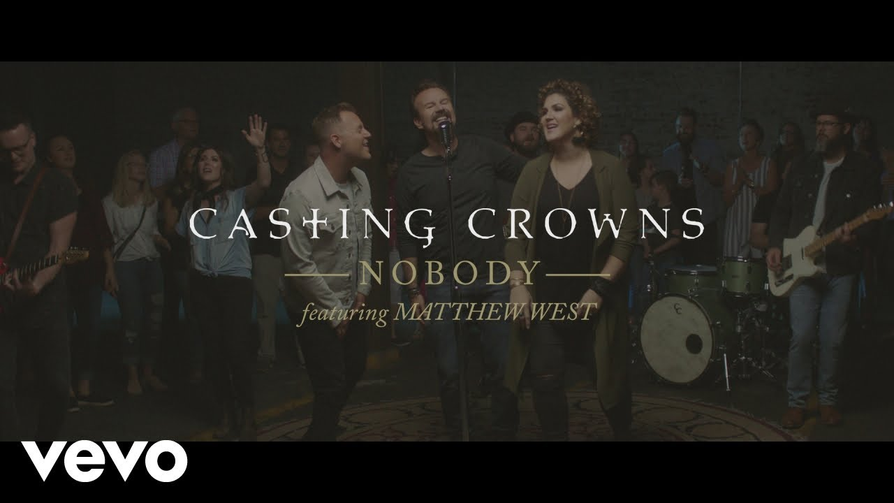 Casting Crowns Nobody Official Music Video Ft Matthew West Youtube The lyrics describe how god uses ordinary people to. casting crowns nobody official music video ft matthew west