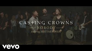 Watch Casting Crowns Nobody feat Matthew West video
