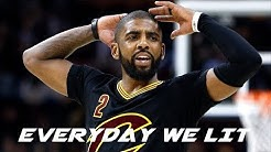 Kyrie Irving Mix 'Everyday We Lit' 2017 ᴴᴰ