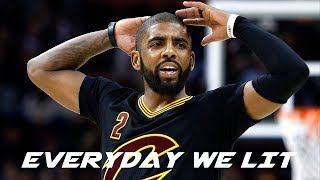 Kyrie Irving Mix Everyday We Lit 2017 ᴴᴰ