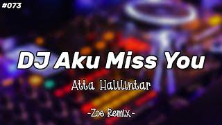 DJ Aku Miss You [Atta Halilintar] Terbaru - Bang Zoe RMX