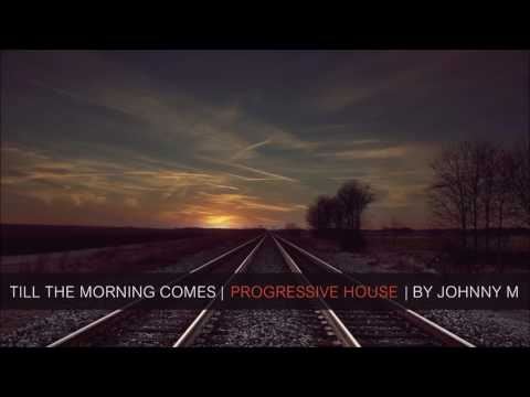 Till The Morning Comes | 2017 Progressive House Set | Mixed By Johnny M