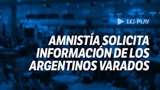 Amnistía Internacional solicita a Cancillería el acceso a la información de los argentinos varados