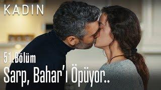 Sarp, Bahar'ı öpüyor.. - Kadın 51. Bölüm