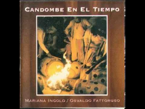Mariana Ingold y Osvaldo Fattoruso ®   Candombe en el tiempo  Album Completo