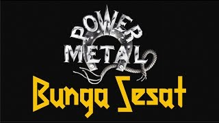 Power Metal - Bunga Sesat (Video Lyrik HQ Audio)
