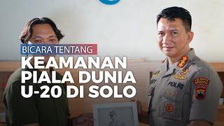 Cerita Kapolresta Surakarta Menjaga Keamanan Solo Menjelang Piala Dunia U-20 di 2021